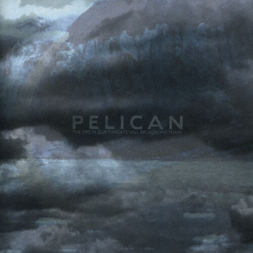 Pelican : The Fire in Our Throats Will Beckon the Thaw - Musique ...