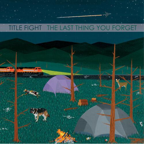 Title Fight : The Last Thing You Forget - Musique en streaming - À écouter sur Deezer
