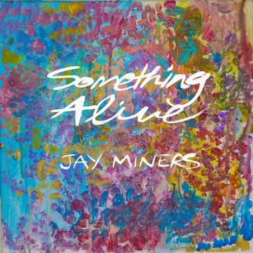 Jay Miners – Something Alive