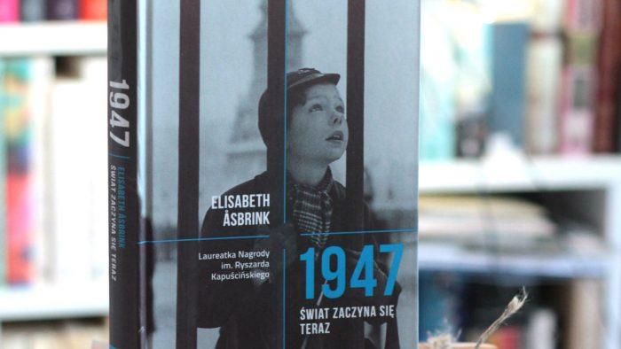 1947. Świat zaczyna się teraz, Elisabeth Åsbrink - recenzja