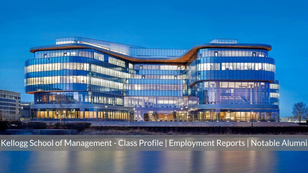 Kellogg School of Management - Kellogg MBA Program - Employment Report | Class Profile | Notable Alumni