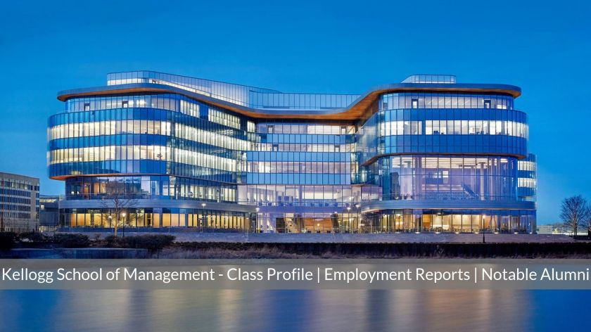 Kellogg School of Management - Kellogg MBA Program - Employment Report | Class Profile | Notable Alumni