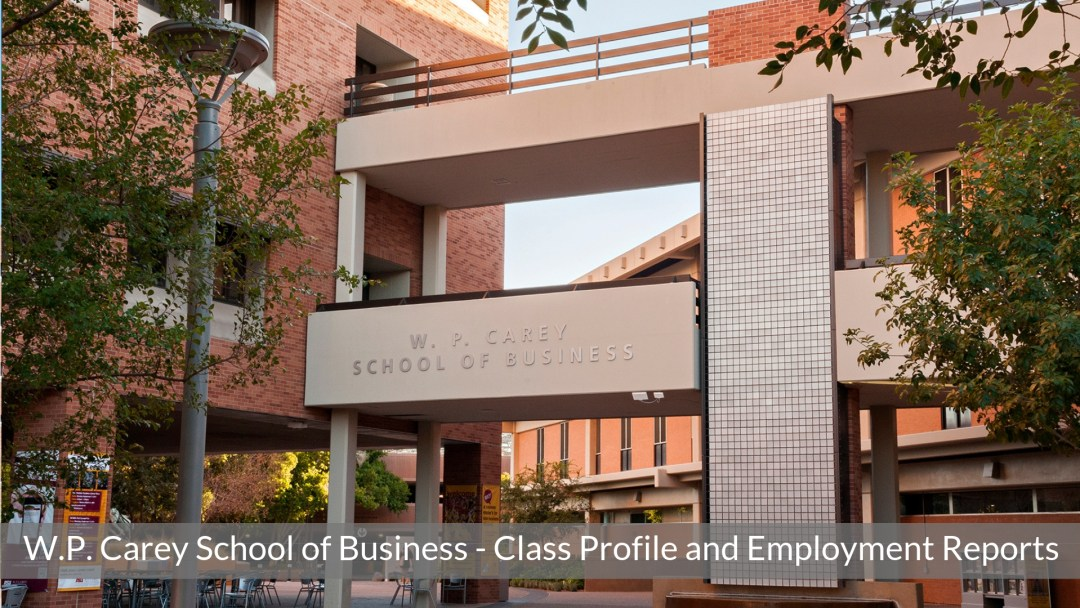 W.P. Carey School of Business – ASU MBA Program – Class Profile | Employment Reports | Notable Alumni