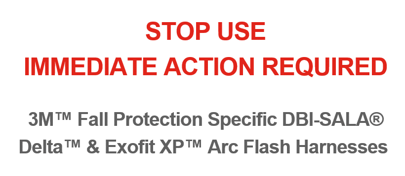 STOP USE: 3M™ Fall Protection Specific DBI-SALA® Delta™ & Exofit XP™ Arc Flash Harnesses