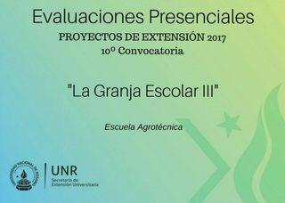 """PROYECTO DE EXTENSIÓN 2017. EVALUACIONES PRESENCIALES: """"LA GRANJA ESCOLAR III"""" ESCUELA AGROTÉCNICA"""