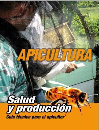 APICULTURA, SALUD Y PRODUCCIÓN. GUÍA TÉCNICA PARA EL APICULTOR