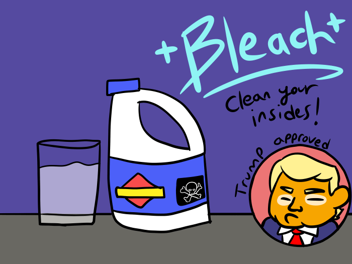 "A cartoon that has a cup of bleach and says ""Bleach: Clean your insides."" there is a ""Trump Approved"" circle. Graphic by Leah Ronkin."