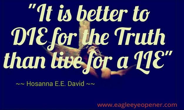 It is better to die for the truth than live for a lie