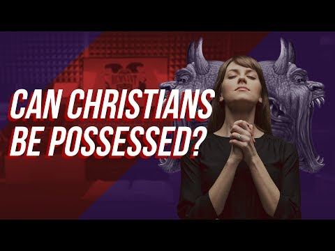 Can a Christian be Demon Possessed?