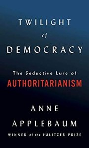 "Cover of ""The Twilight of Democracy"" by Anne Applebaum"