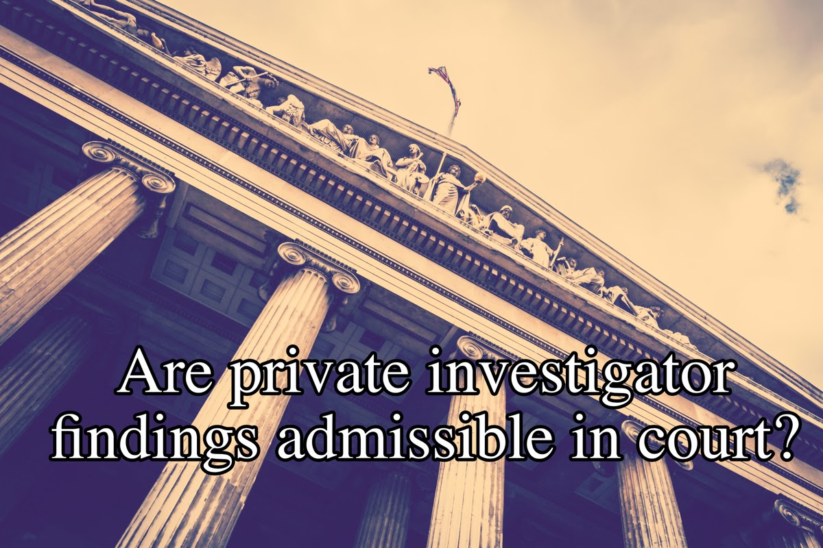 Are private investigator findings admissible in court ?