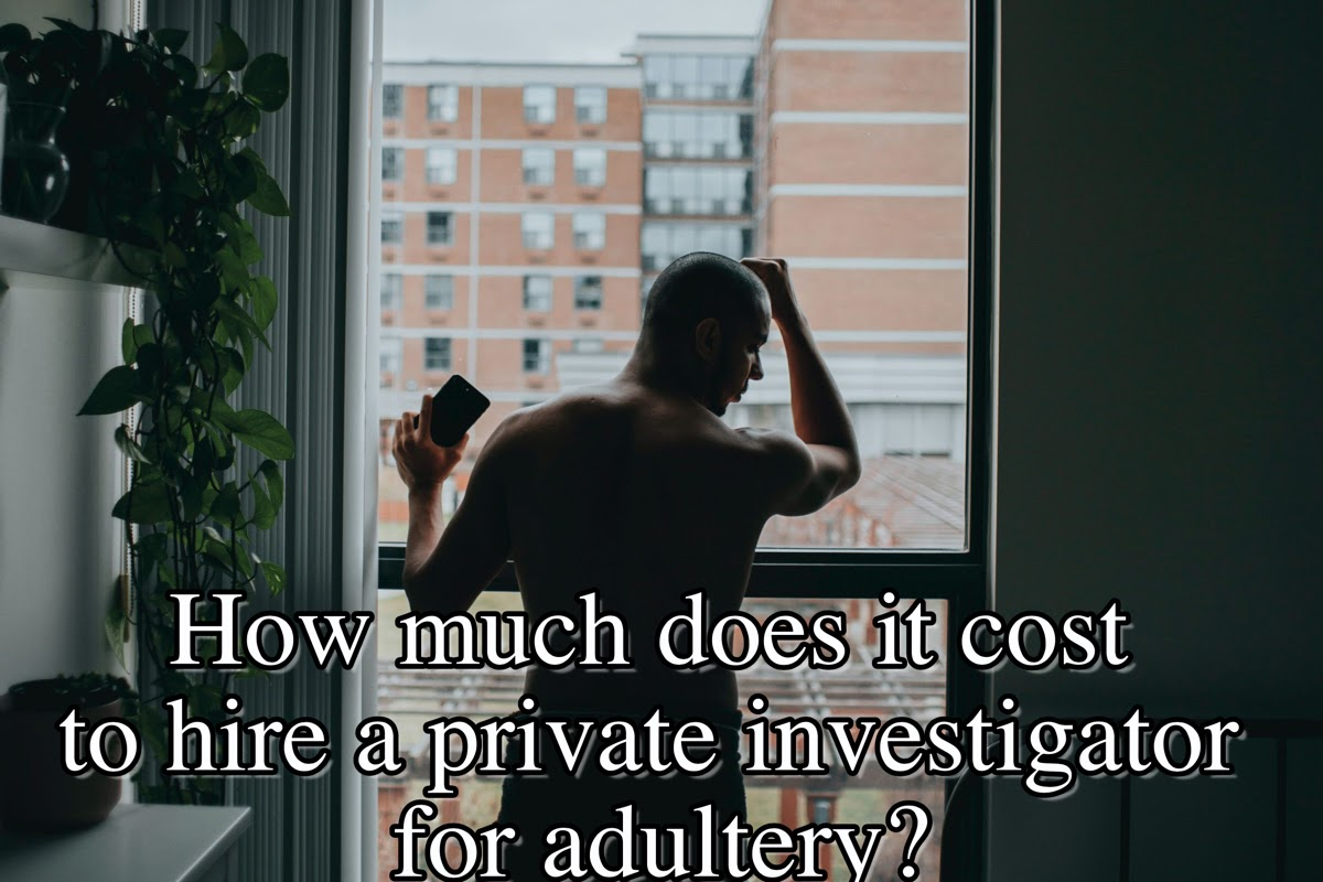 How much does it cost to hire a private investigator for adultery
