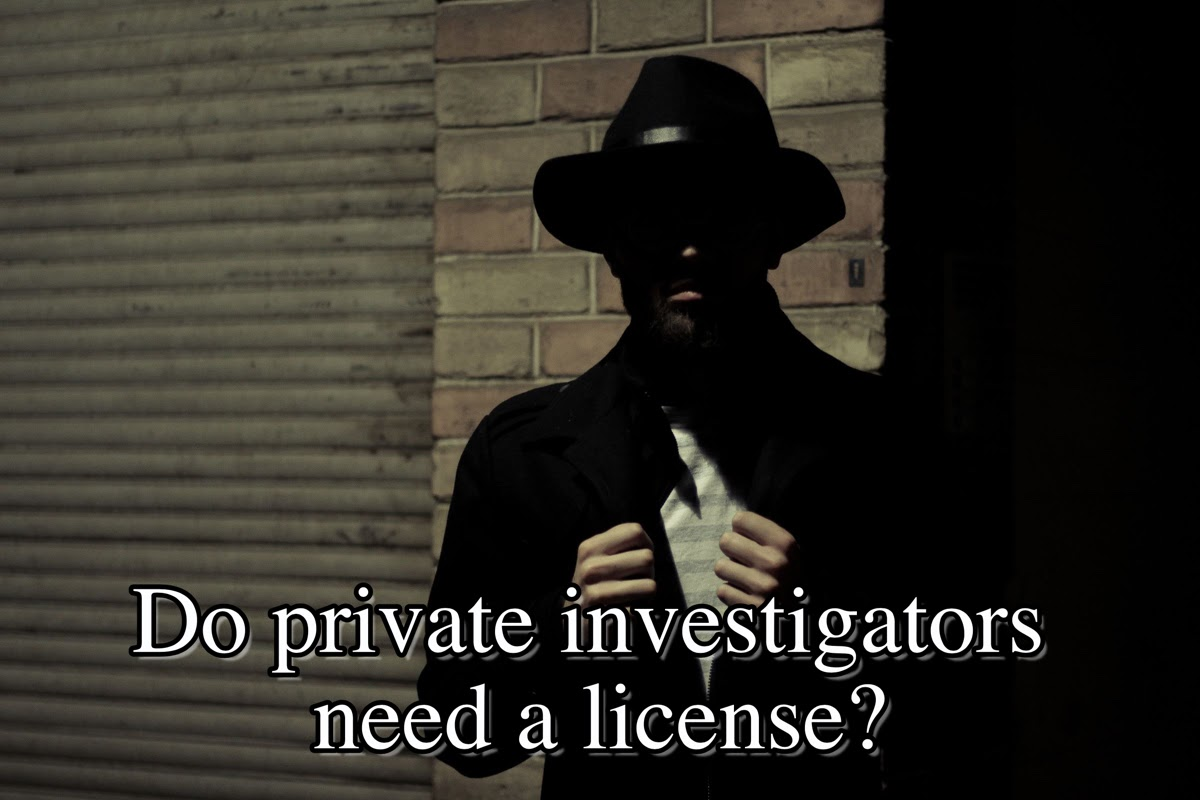 Do private investigators need a license ?
