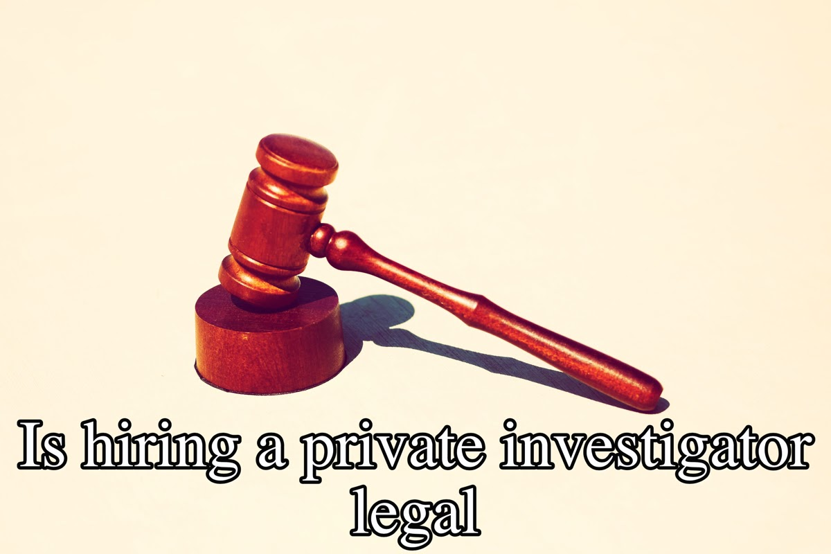Is hiring a private investigator legal