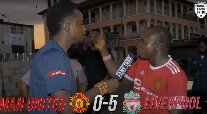 MANCHESTER UTD 0-5 LIVERPOOL (NIGERIAN FAN REACTIONS) – PL 2021-22 Final Whistle Highlight