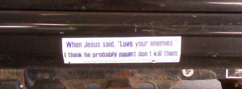 Love your enemies - bumpersticker