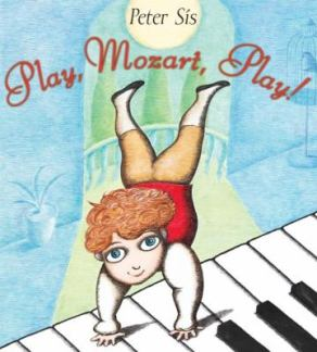Play, Mozart, Play by Peter Sis