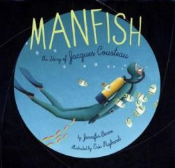 Manfish: The Story of Jacques Cousteau by Jennifer Berne