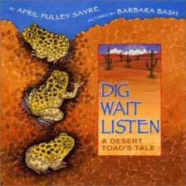 Dig Wait Listen: a Desert Toad's Tale by April Pulley Sayre