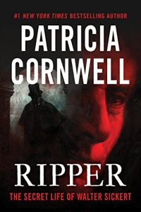 Ripper: The Secret Life of Walter Sickert by Patricia Cornwell