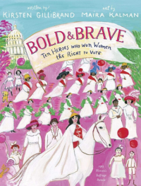 Bold and Brave: Ten Heroes Who Won Women the Right to Vote