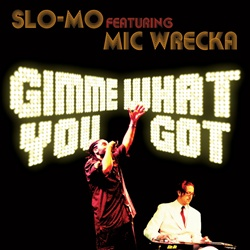 Slo-Mo -  Gimme What You Got