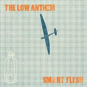 The Low Anthem - Smart Flesh