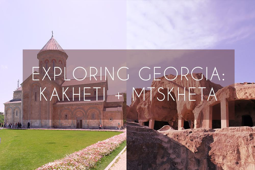 Exploring Georgia: Kakheti and Mtskheta