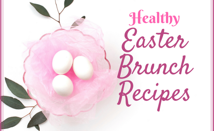 Healthy Easter Brunch Recipes