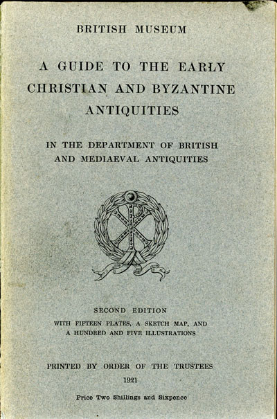 British Museum, A Guide to the Early Christian and Byzantime Antiquities in the Department of British and Mediaeval Antiquities, 2nd edn