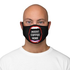 """""""INSERT COFFEE HERE"""" Fitted Polyester Face Mask"""