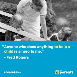"""Anyone who does anything to help a child is a hero to me."" - Fred Rogers"