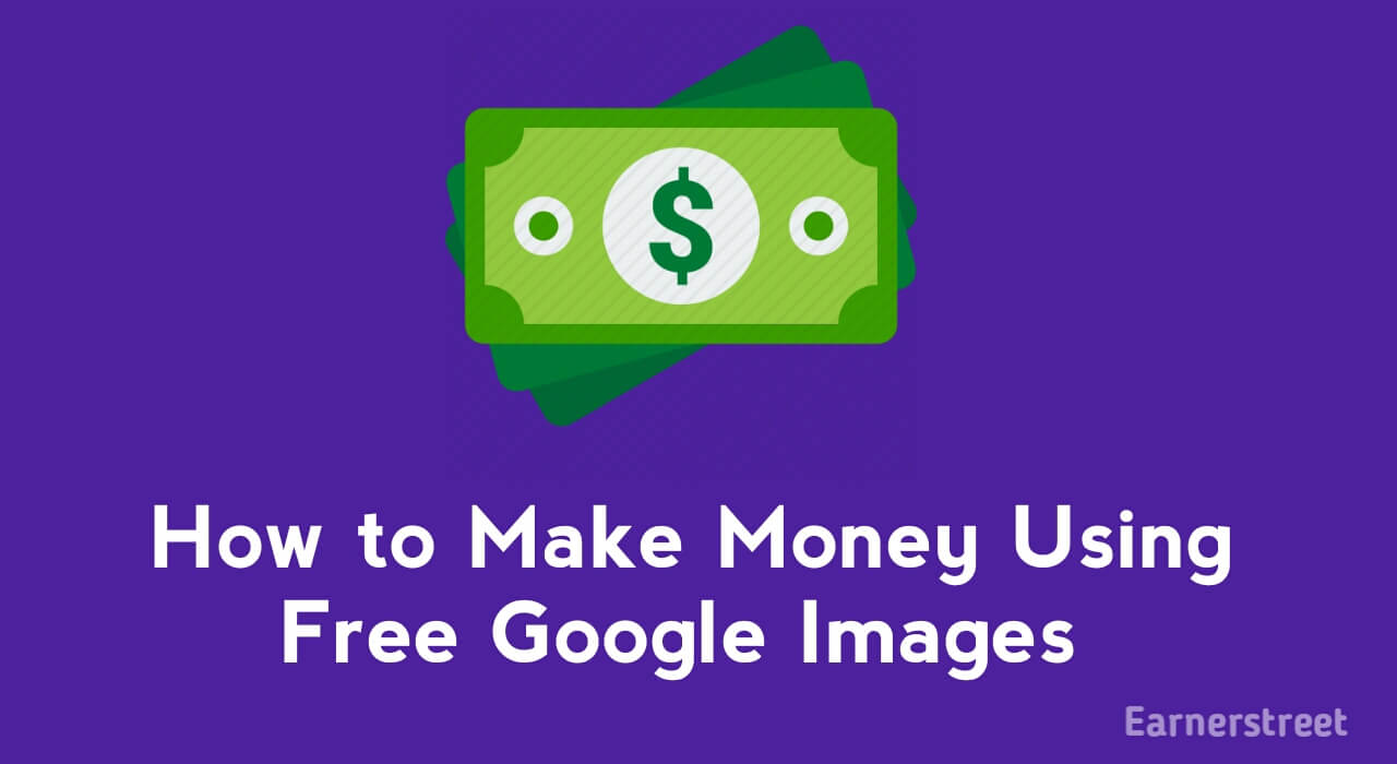 How to Make Money From Google Images in 2021 [Earn $100/day]