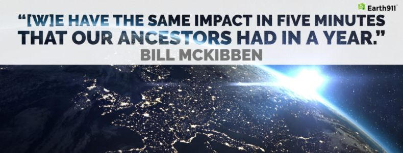 """We have the same impact in five minutes that our ancestors had in a year."" -- Bill McKibben"