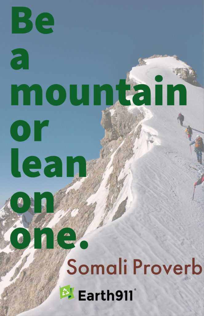 """Be a mountain or lean on one."" --Somali proverb"