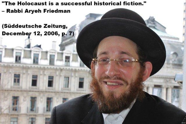 """The Holocaust is a successful historical fiction."" - Rabbi Aryeh Friedman (Süddeutsche Zeitung, December 12, 2006, p. 7)"