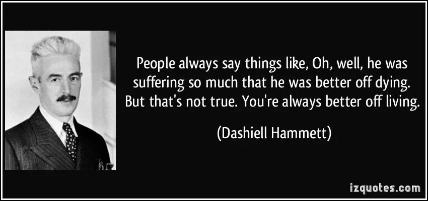 quote-people-always-say-things-like-oh-well-he-was-suffering-so-much-that-he-was-better-off-dying-but-dashiell-hammett-78708