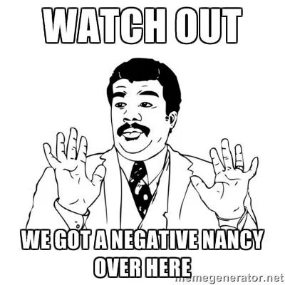Dealing With the Negative Nancy
