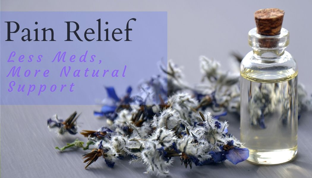 Pain Relief- Less Meds, More Natural Support