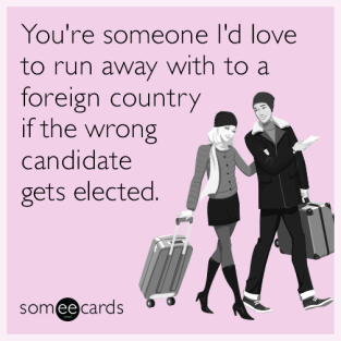 youre-someone-id-love-to-run-away-with-to-a-foreign-country-if-the-wrong-candidate-gets-elected-C7y