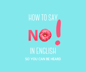 there are ways to say no