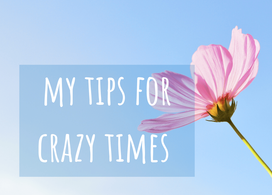 tips for crazy times