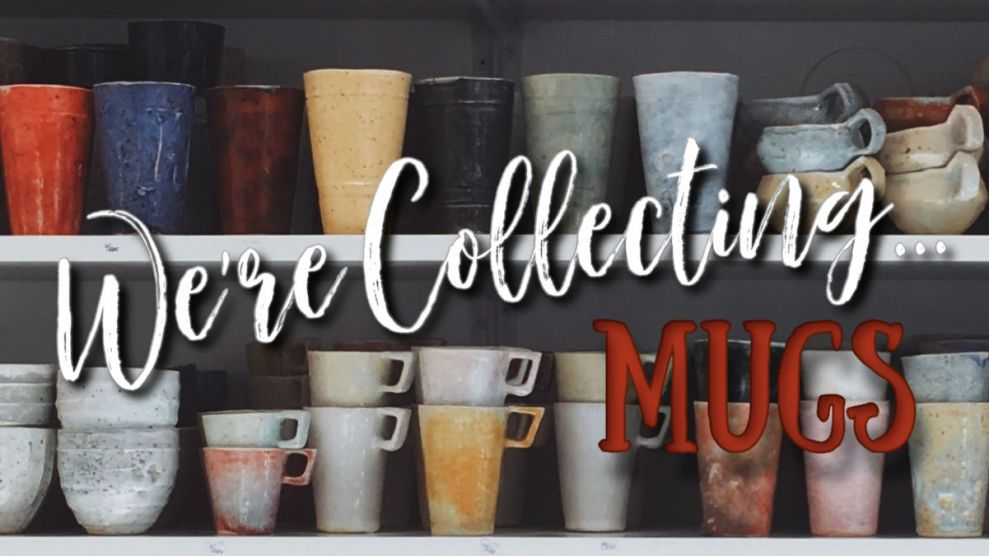 WE'RE COLLECTING MUGS