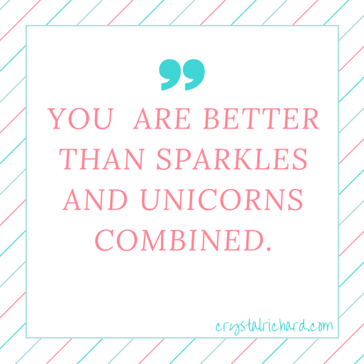 YOU ARE BETTER THAN SPARKLES AND UNICORNS COMBINED. (1)