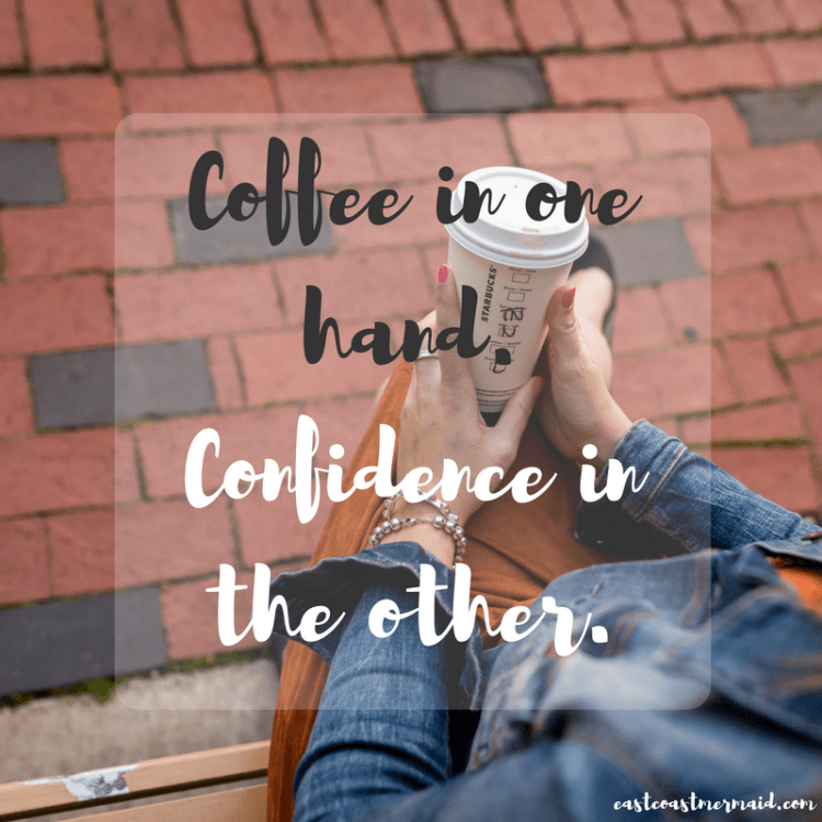 coffee-in-one-hand-confidence-the-other-1