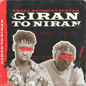 Small Baddo Ft Zlatan – Giran To Niran