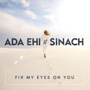Ada Ehi Ft. Sinach – Fix My Eyes On You mp3