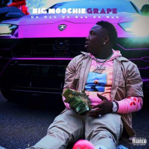 Big Moochie Grape – Uh Huh Uh Huh Uh Huh