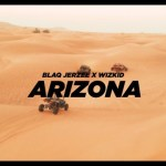 VIDEO: Blaq Jerzee Ft. Wizkid – Arizona