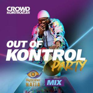 "Crowd Kontroller – ""Out Of Kontrol Party Mix"" (Big Brother Naija 2020)"